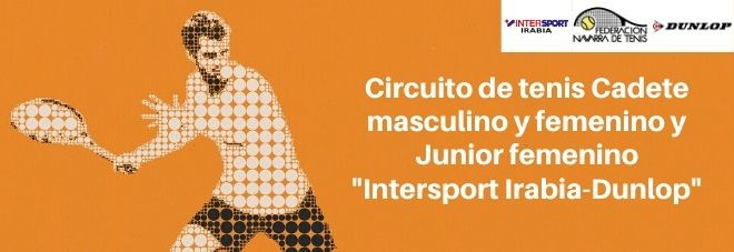 """34º CIRCUITO DE TENIS CADETE MASCULINO Y FEMENINO Y JUNIOR FEMENINO """"INTERSPORT IRABIA – DUNLOP"""". Abierto el plazo de inscripción para el 1º Torneo"""